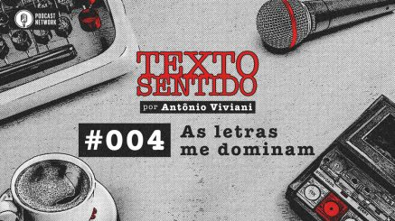 TEXTO SENTIDO 004 – As Letras me Dominam