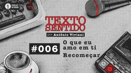 TEXTO SENTIDO 006 – O que eu amo em ti / Recomeçar