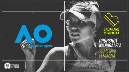 Backhand na Paralela – Dropshot na Paralela Australian Open 2020 – Semifinais