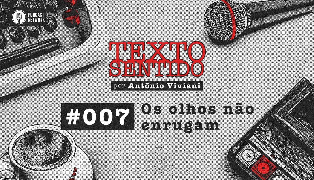 TEXTO SENTIDO 007 – Os olhos não enrugam