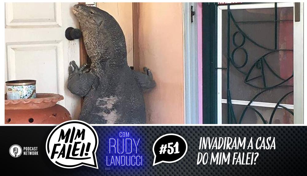 Mim Falei! #51 – Invadiram a casa do Mim Falei?