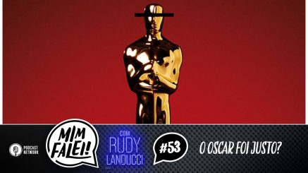Mim Falei! #53 – O Oscar foi justo?