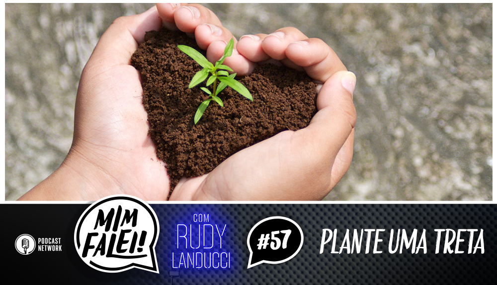 Mim Falei! #57 – Plante uma Treta!