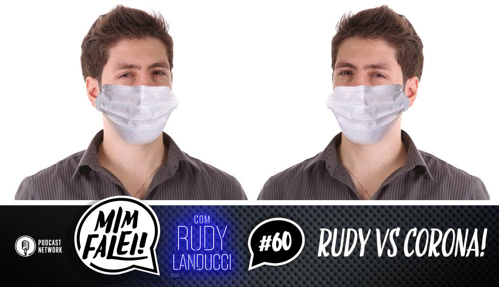 Mim Falei! #60 – Rudy VS Corona