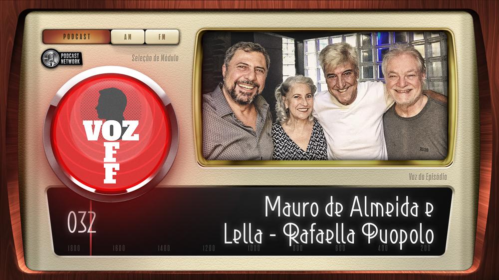 VOZ OFF 032 – Mauro de Almeida e Lella – Rafaela Puopolo