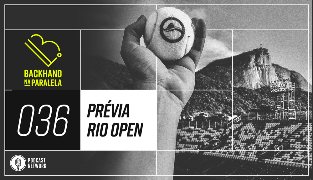 Backhand na Paralela – 036 – Prévia do Rio Open