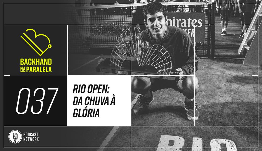 Backhand na Paralela – 037 – Da chuva à glória no Rio Open!