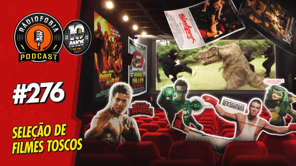 RADIOFOBIA 276 – Seleção de filmes toscos!