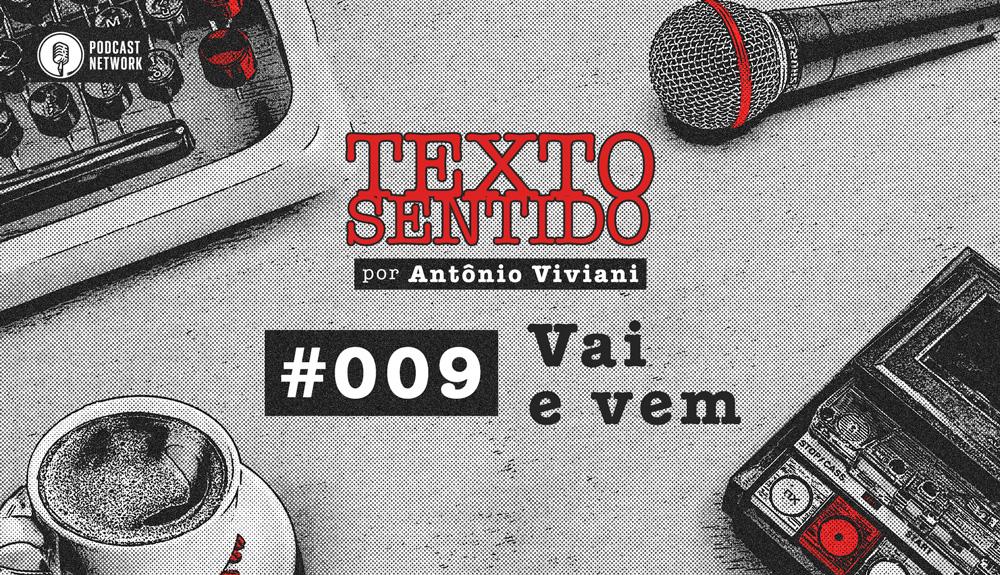 TEXTO SENTIDO 009 – Vai e vem