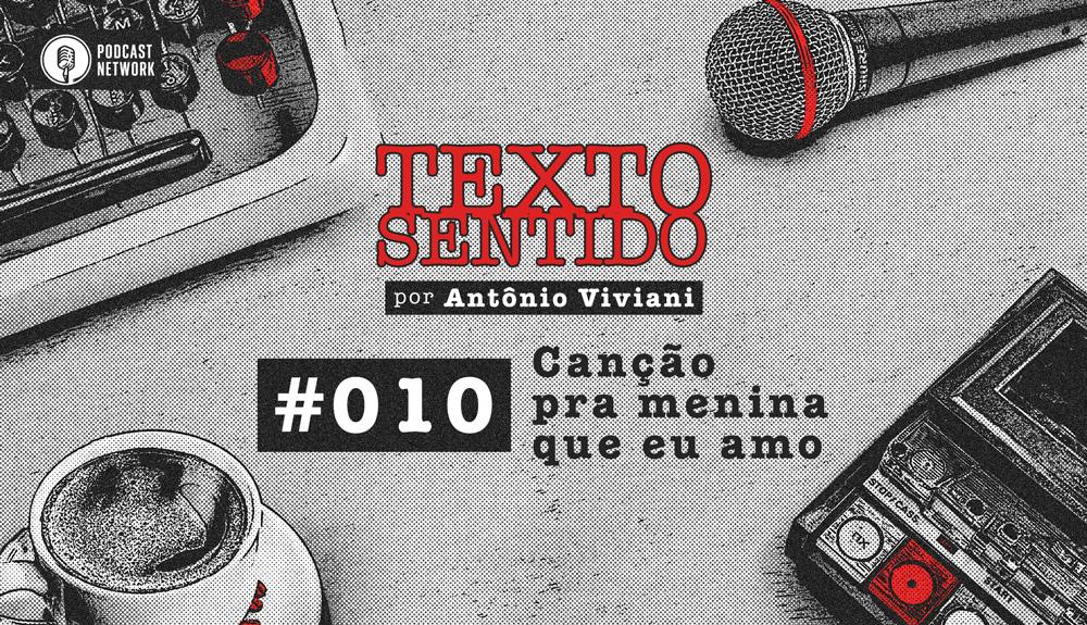 TEXTO SENTIDO 010 – Canção pra menina que eu amo
