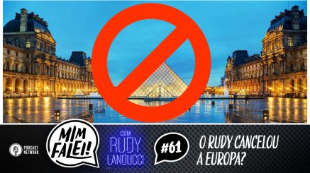 Mim Falei! #61 – O Rudy Cancelou a Europa?