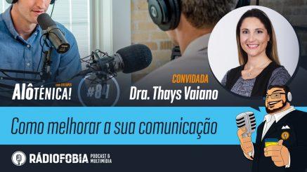 Alô Ténica! #84 – Como melhorar a sua comunicação, com Dra. Thays Vaiano