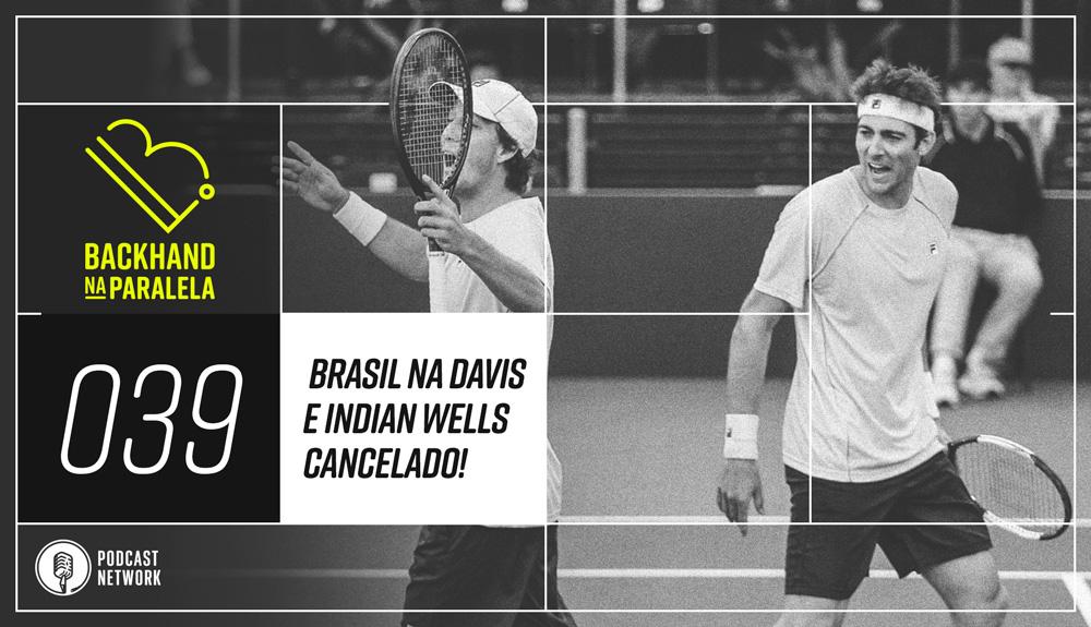 Backhand na Paralela – 039 – Copa Davis com Renovação Brasileira e Indian Wells cancelado