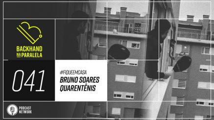 Backhand na Paralela 041 – Bruno Soares  – Quarentênis – #FiqueEmCasa
