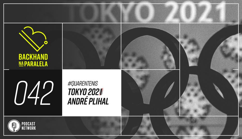 Backhand na Paralela 042 – Tokyo 2020/1 e André Plihal  – Quarentênis – #FiqueEmCasa