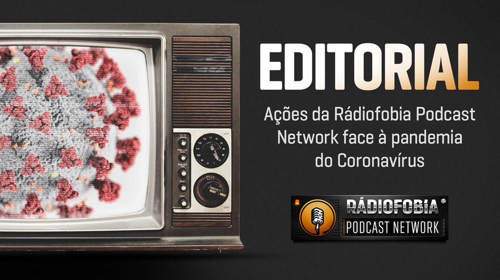 EDITORIAL – Ações da Rádiofobia Podcast Network face à pandemia do Coronavírus