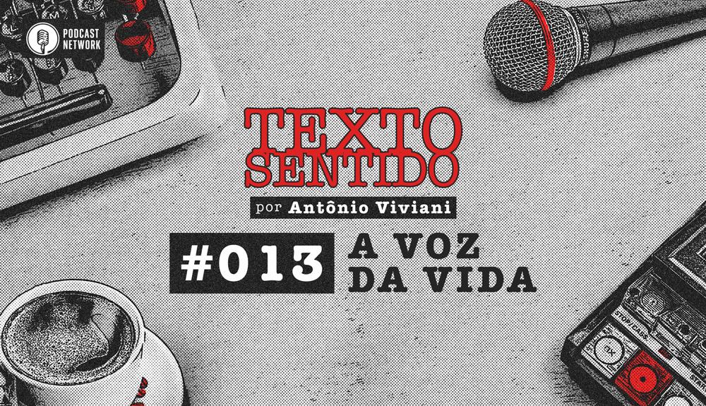 TEXTO SENTIDO 013 – A VOZ DA VIDA