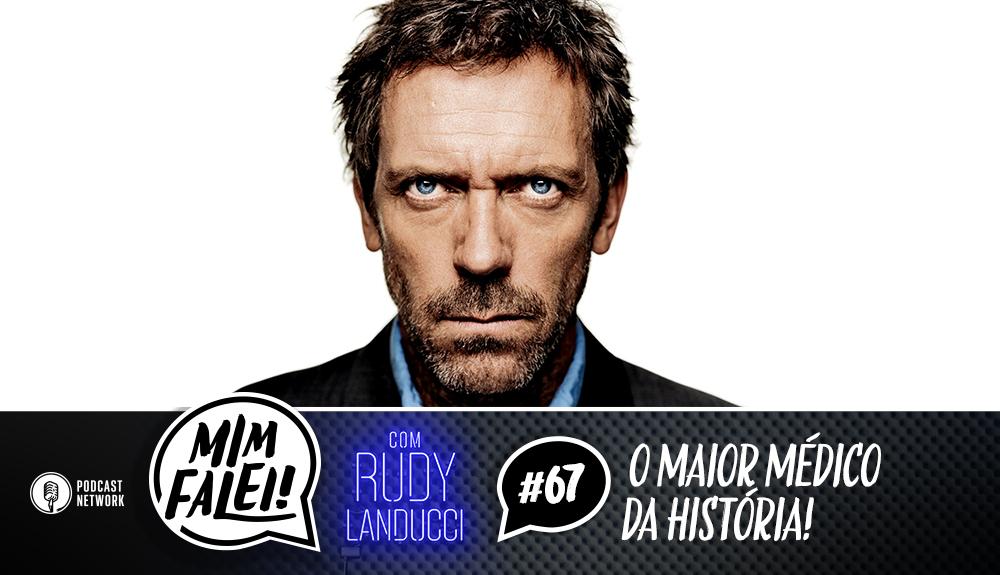 Mim Falei! #67 – O Maior Médico da História!