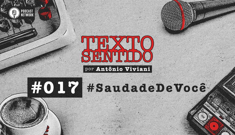 TEXTO SENTIDO 017 – #SaudadeDeVocê