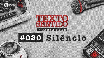 TEXTO SENTIDO 020 – Silêncio