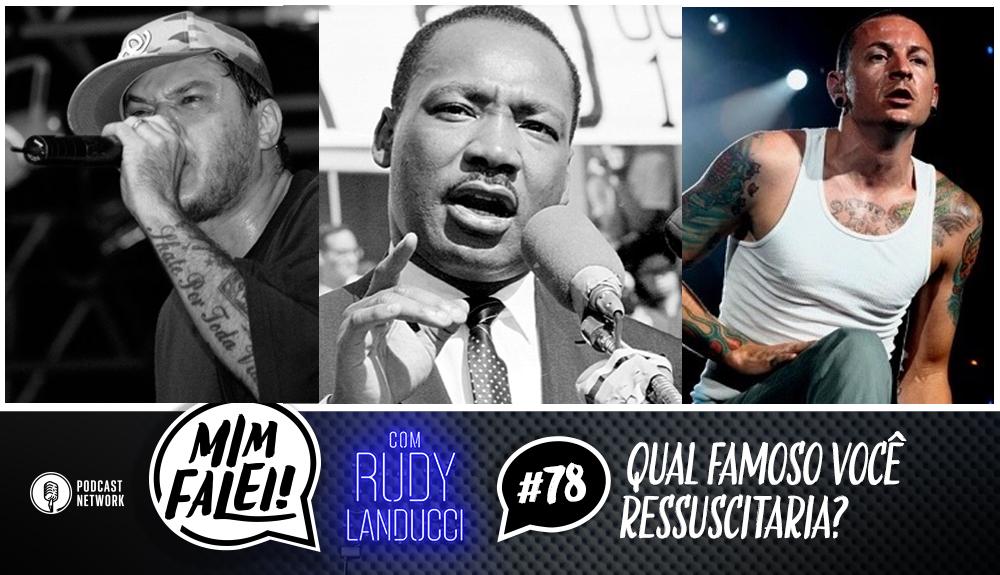 Mim Falei! #78 – Qual famoso você ressuscitaria?