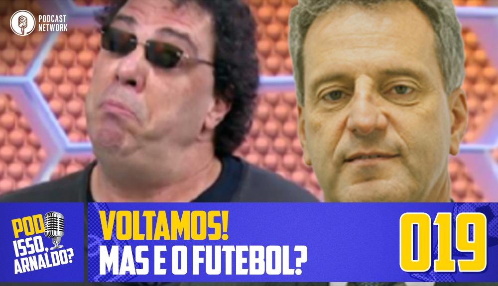 Pod Isso, Arnaldo? #019 – Voltamos, mas e o Futebol?