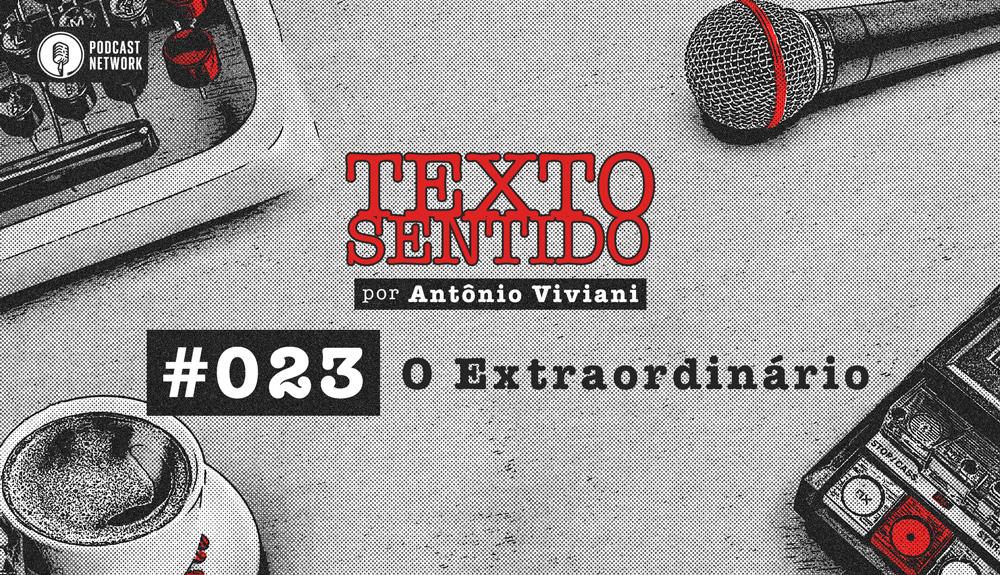 TEXTO SENTIDO 023 – O Extraordinário