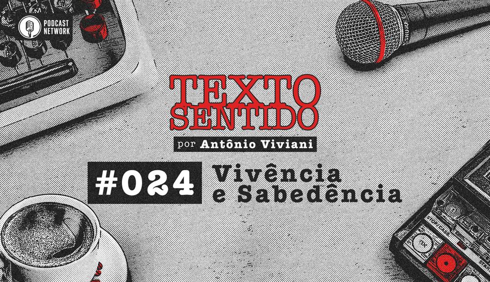 TEXTO SENTIDO 024 – Vivência e Sabedência