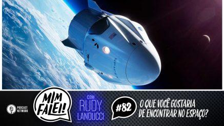 Mim Falei! #82 – O que você gostaria de encontrar no Espaço?