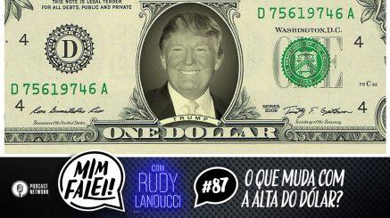 Mim Falei! #87 – O que muda com a Alta do Dólar?