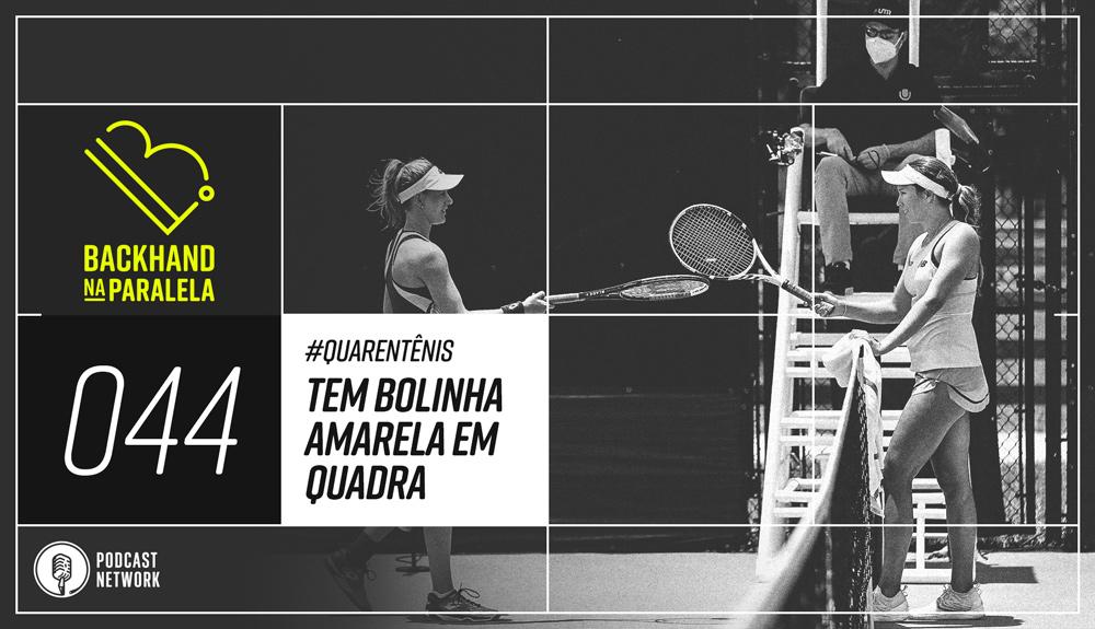 Backhand na Paralela 044 – Tem Bolinha Amarela no ar – #Quarentênis – #FiqueEmCasa