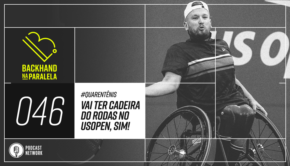Backhand na Paralela 046 – Vai Ter Cadeira de Rodas no USOpen!  #Quarentênis – #FiqueEmCasa