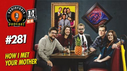 RADIOFOBIA 281 – How I Met Your Mother