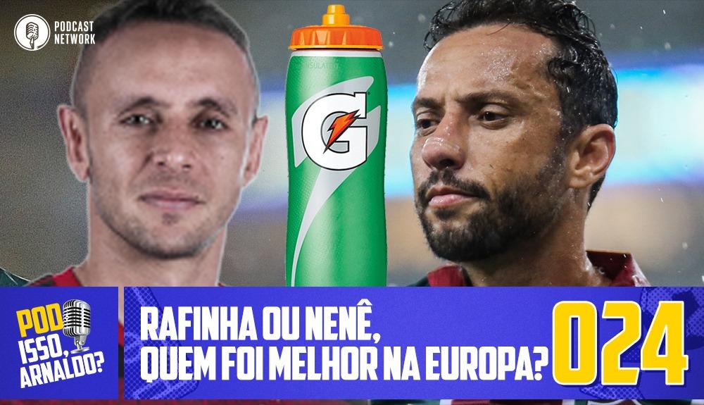 Pod Isso, Arnaldo? #024 – Rafinha ou Nenê, quem foi melhor na Europa?
