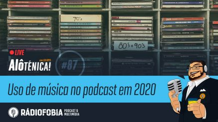Alô Ténica! #87 – LIVE – Uso de música no podcast em 2020