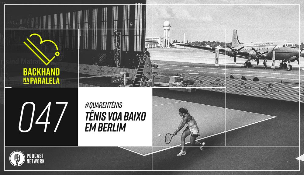 Backhand na Paralela 047 – O Tênis Voa Baixo Em Berlim – #Quarentênis – #FiqueEmCasa