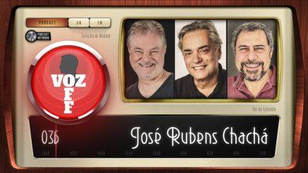 VOZ OFF 036 – José Rubens Chachá