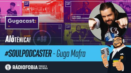 Alô Ténica! #88 – #SOULPODCASTER – Guga Mafra