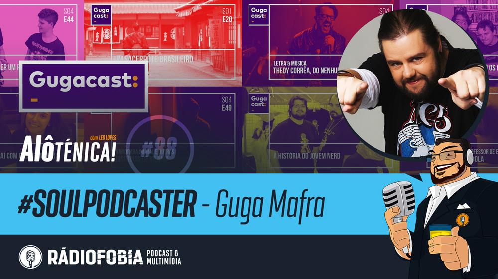 Alô Ténica! #88 – #SOULPODCASTER – Guga Mafra