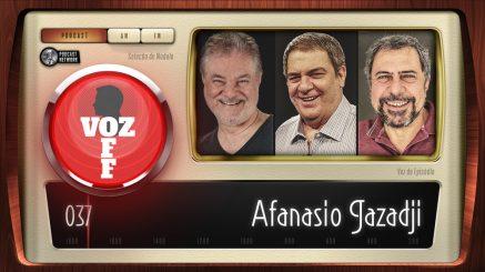 VOZ OFF 037 – Afanasio Jazadji
