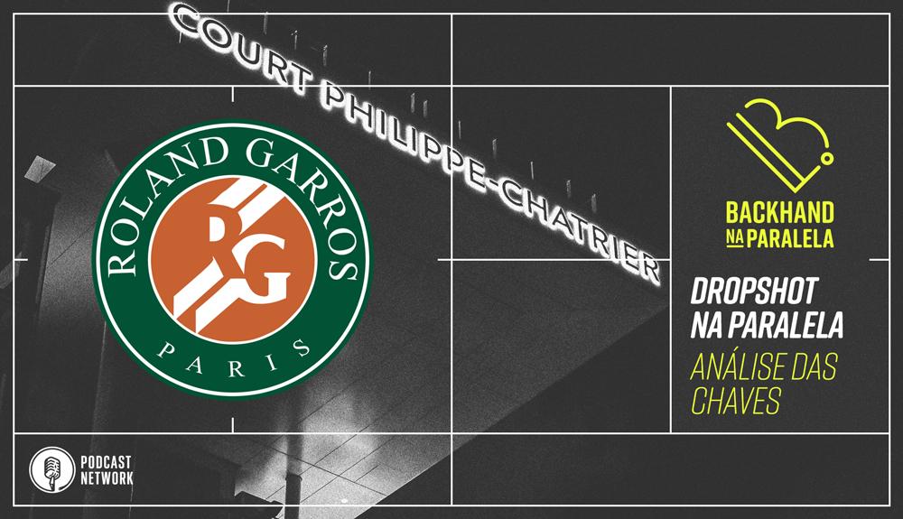Backhand na Paralela – #DropshotNaParalela Roland-Garros 2020 – Análise das Chaves