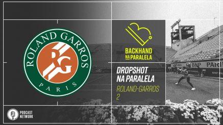Backhand na Paralela – #DropshotNaParalela Roland-Garros 2020 – Primeira Rodada