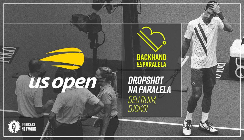 Backhand na Paralela – #DropshotNaParalela USOpen 2020 – Deu Ruim, Djoko!