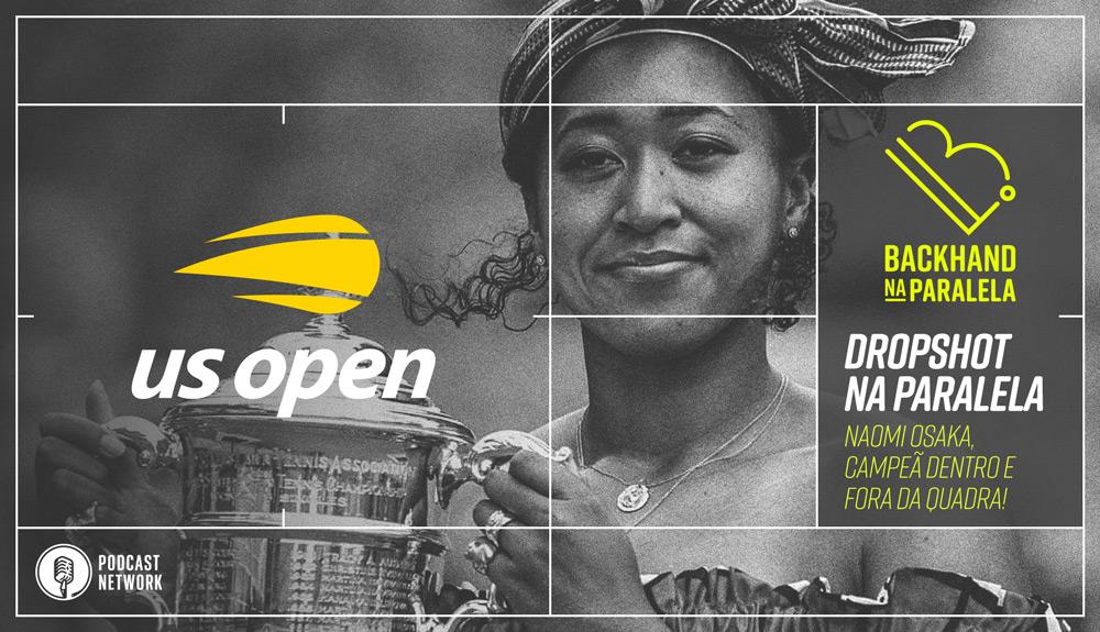 Backhand na Paralela – #DropshotNaParalela USOpen 2020 – Osaka campeã dentro e fora das quadras. Thiem fatura seu 1º Grand Slam