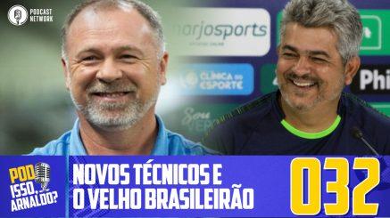 Pod Isso, Arnaldo? #032 – Novos Técnicos e o Velho Brasileirão