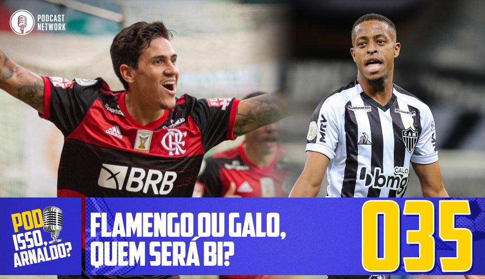 Pod Isso, Arnaldo? #035 – Flamengo ou Galo, quem será Bi?