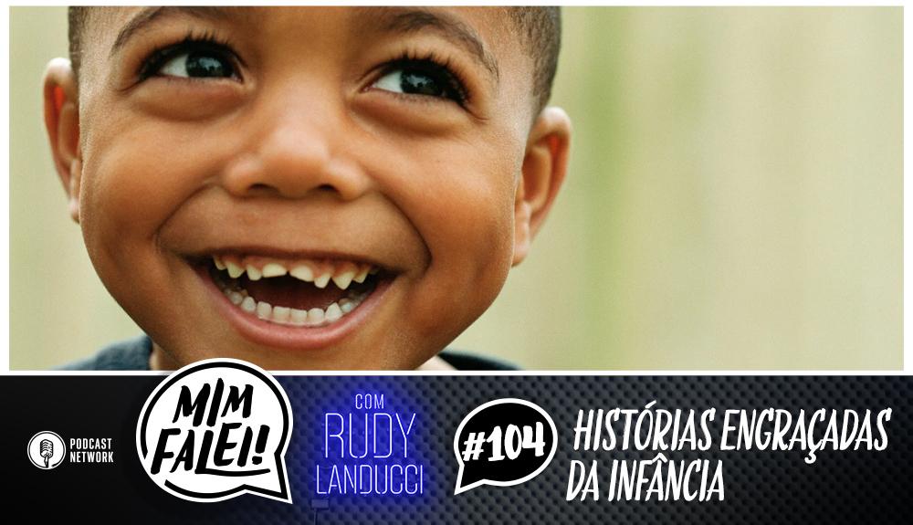 Mim Falei! #104 – Histórias Engraçadas da Infância