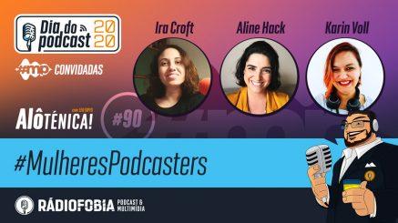 Alô Ténica! #90 – #MulheresPodcasters – Especial #DiadoPodcast 2020