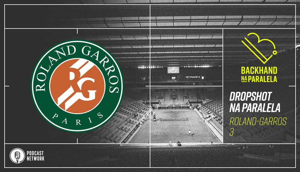 Backhand na Paralela – #DropshotNaParalela Roland-Garros 2020 – Segunda Rodada