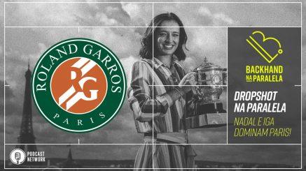 Backhand na Paralela – #DropshotNaParalela Roland-Garros 2020 – Iga e Nadal Dominam Paris
